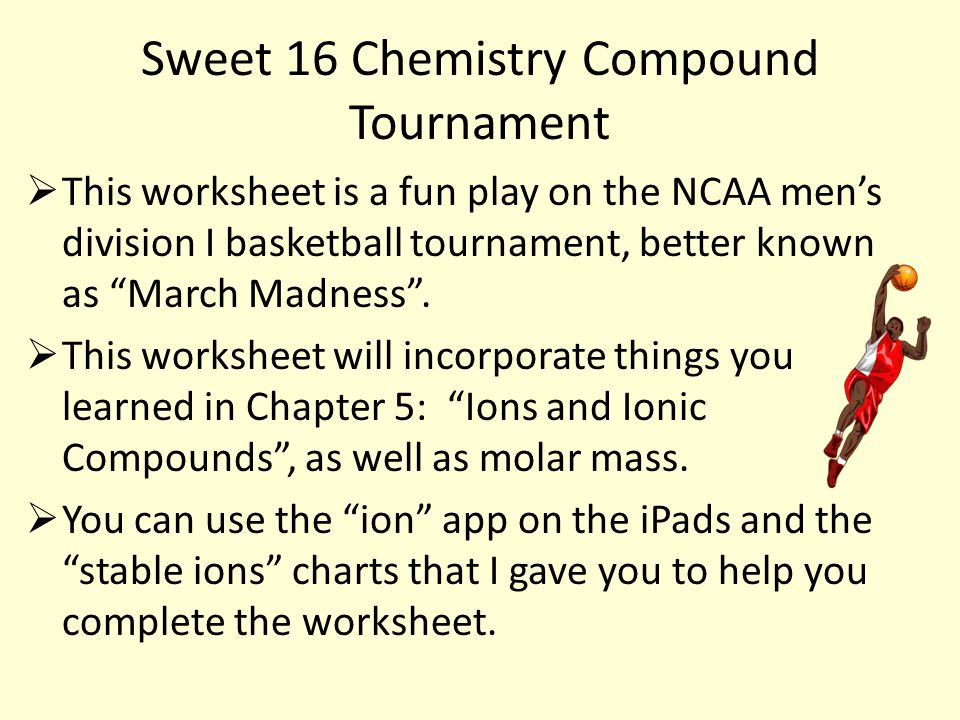 Sweet 16 Chemistry Compound Tournament Rules: 1 st round: write the formula after the name.