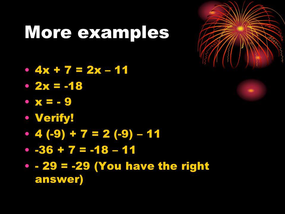 More examples 4x + 7 = 2x – 11 2x = -18 x = - 9 Verify.