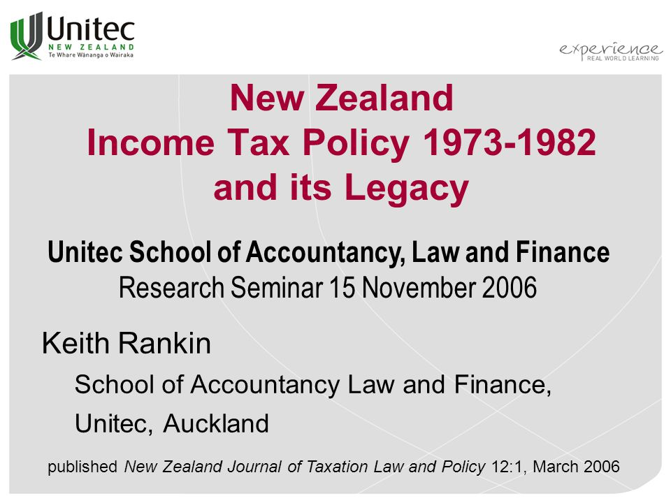 New Zealand Income Tax Policy 1973-1982 and its Legacy Keith Rankin School of Accountancy Law and Finance, Unitec, Auckland published New Zealand Jour