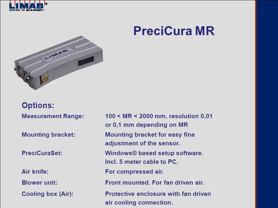 Options: Measurement Range:100 < MR < 2000 mm, resolution 0,01 or 0,1 mm depending on MR Mounting bracket:Mounting bracket for easy fine adjustment of the sensor.