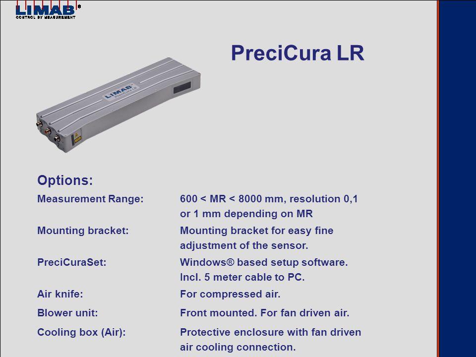 Options: Measurement Range:600 < MR < 8000 mm, resolution 0,1 or 1 mm depending on MR Mounting bracket:Mounting bracket for easy fine adjustment of the sensor.