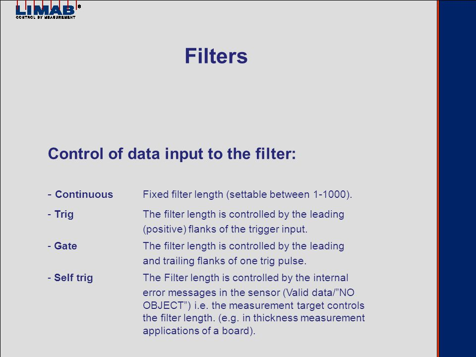 Control of data input to the filter: - ContinuousFixed filter length (settable between 1-1000).