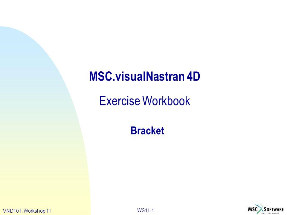 WS11-1 VND101, Workshop 11 MSC.visualNastran 4D Exercise Workbook Bracket