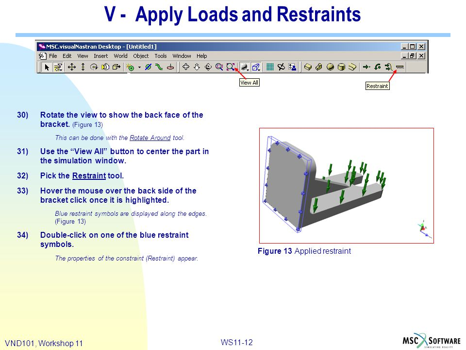 WS11-12 VND101, Workshop 11 V - Apply Loads and Restraints 30)Rotate the view to show the back face of the bracket. (Figure 13) This can be done with