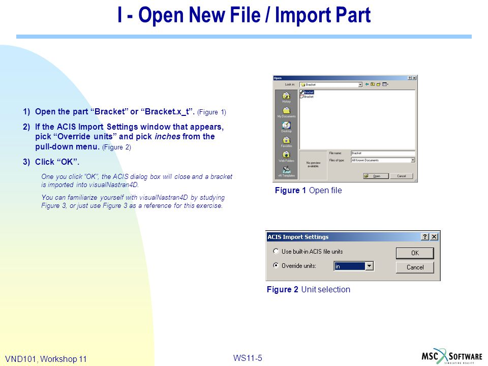 """WS11-5 VND101, Workshop 11 I - Open New File / Import Part 1)Open the part """"Bracket"""" or """"Bracket.x_t"""". (Figure 1) 2)If the ACIS Import Settings window"""