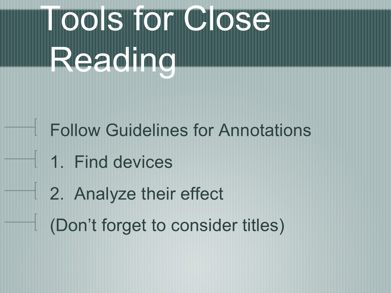 Tools for Close Reading Follow Guidelines for Annotations 1. Find devices 2. Analyze their effect (Don't forget to consider titles)