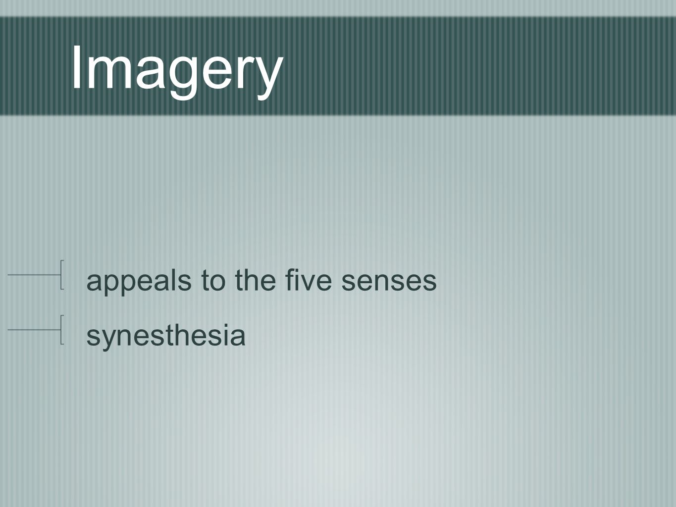 Imagery appeals to the five senses synesthesia