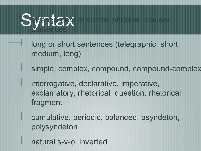 Syntax arrangement of words, phrases, clauses, sentences long or short sentences (telegraphic, short, medium, long) simple, complex, compound, compoun