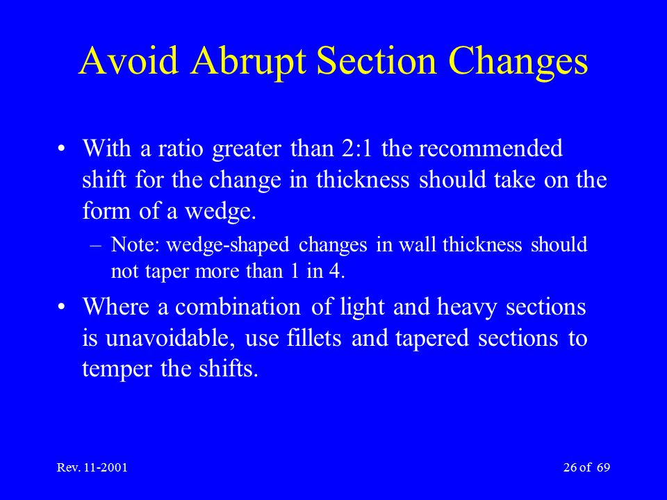 Rev. 11-200126 of 69 Avoid Abrupt Section Changes With a ratio greater than 2:1 the recommended shift for the change in thickness should take on the f