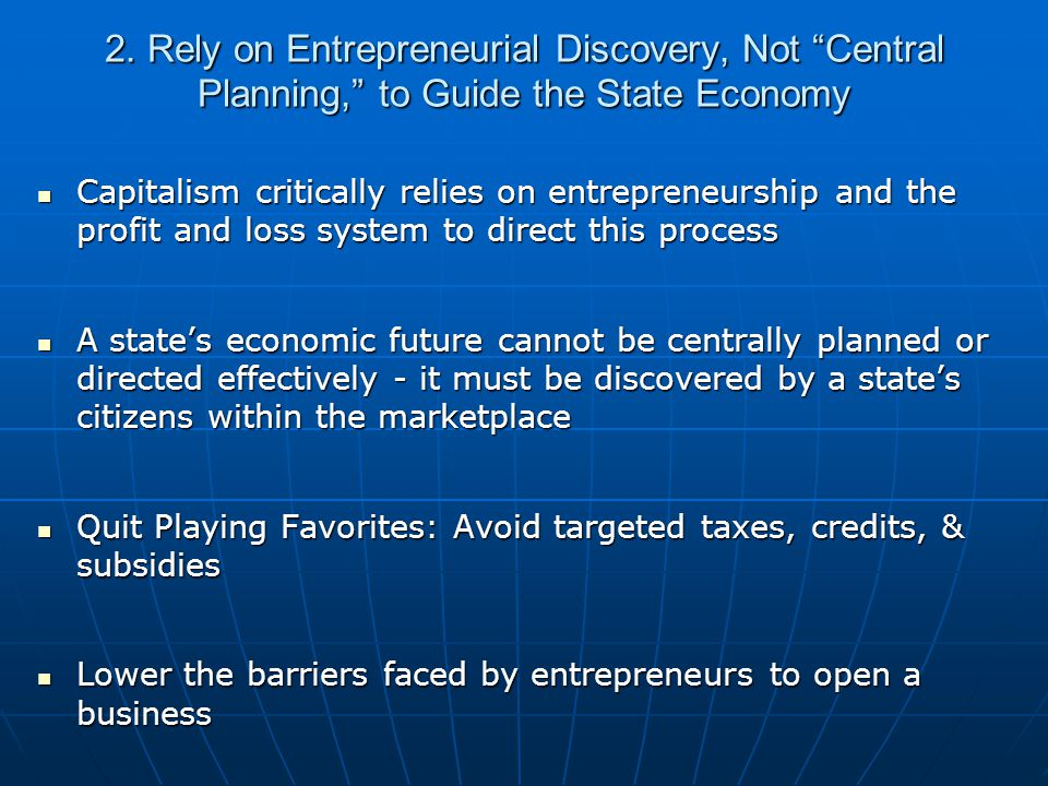 """2. Rely on Entrepreneurial Discovery, Not """"Central Planning,"""" to Guide the State Economy Capitalism critically relies on entrepreneurship and the prof"""
