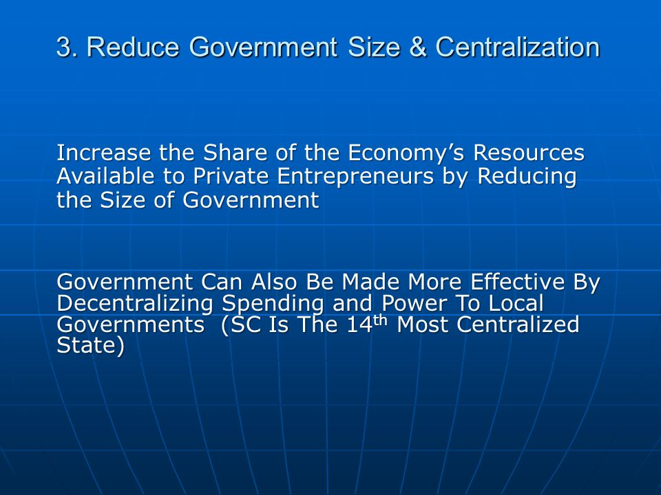 3. Reduce Government Size & Centralization Increase the Share of the Economy's Resources Available to Private Entrepreneurs by Reducing the Size of Go