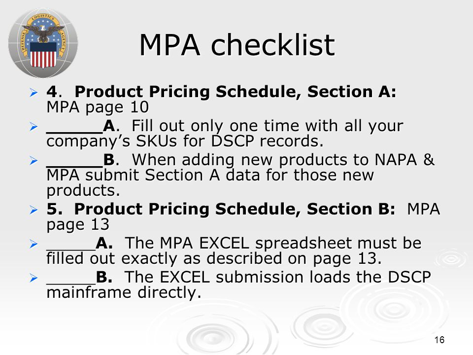 16 MPA checklist  4. Product Pricing Schedule, Section A: MPA page 10  _____A. Fill out only one time with all your company's SKUs for DSCP records.