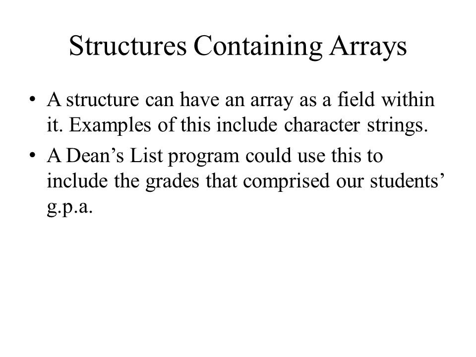 Structures Containing Arrays A structure can have an array as a field within it.