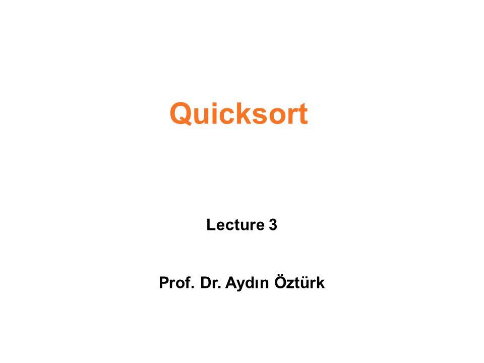 Quicksort Lecture 3 Prof. Dr. Aydın Öztürk
