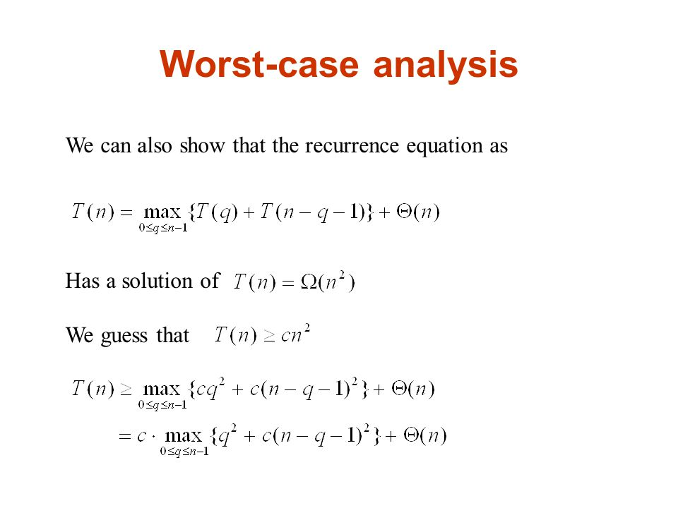 Worst-case analysis We can also show that the recurrence equation as Has a solution of We guess that