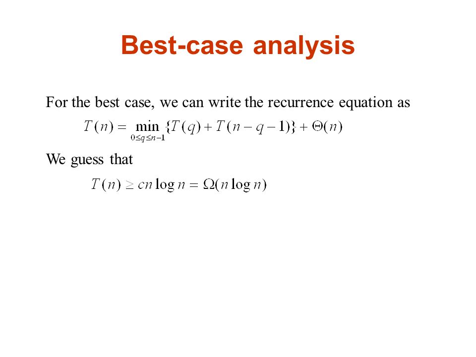 Best-case analysis For the best case, we can write the recurrence equation as We guess that