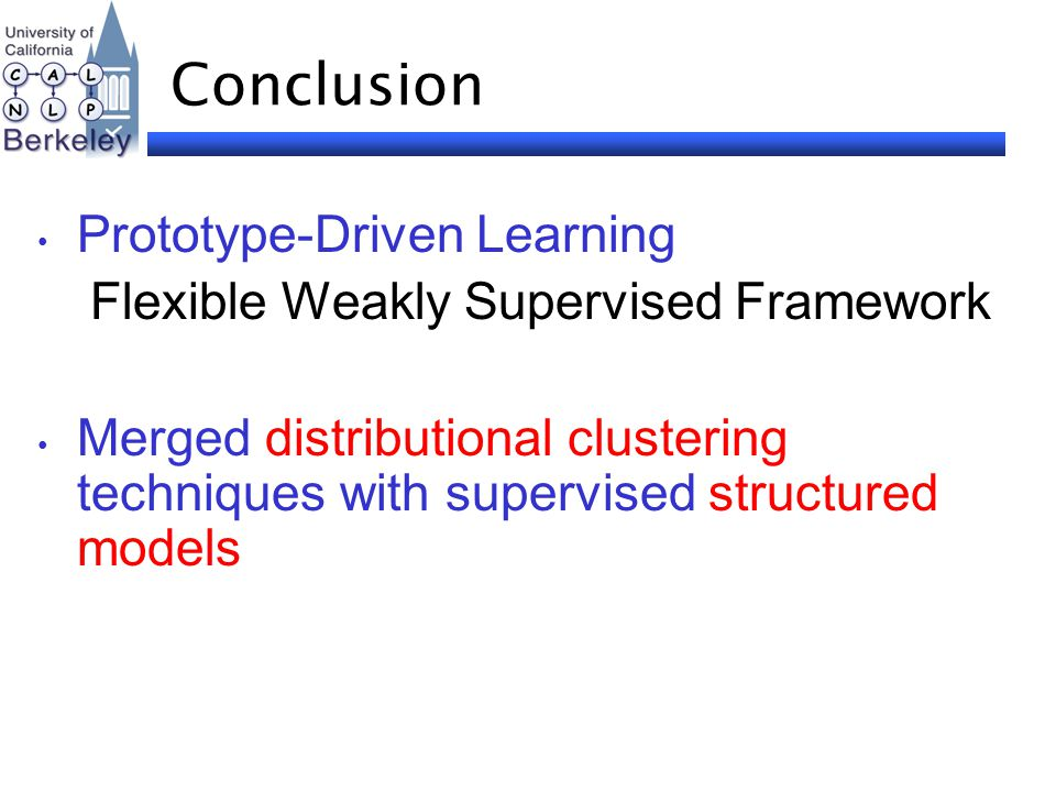 Conclusion Prototype-Driven Learning Flexible Weakly Supervised Framework Merged distributional clustering techniques with supervised structured models