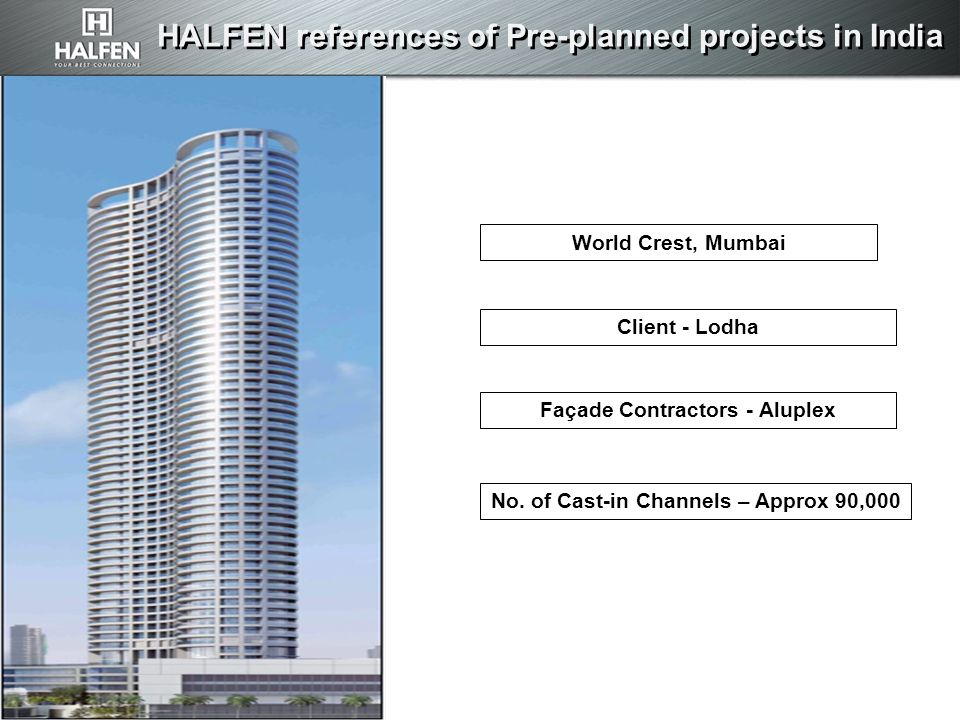 HALFEN references of Pre-planned projects in India World Crest, Mumbai Client - Lodha Façade Contractors - Aluplex No.