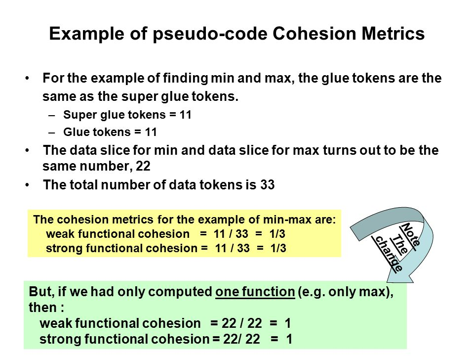 Example of pseudo-code Cohesion Metrics For the example of finding min and max, the glue tokens are the same as the super glue tokens.