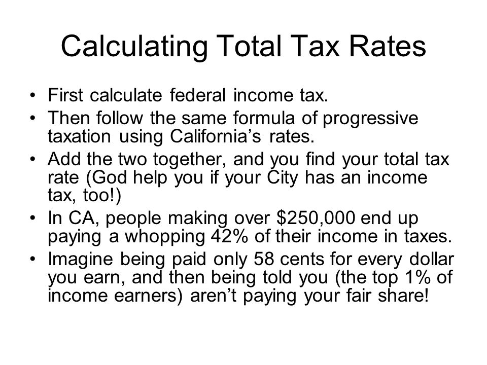 Calculating Total Tax Rates First calculate federal income tax.