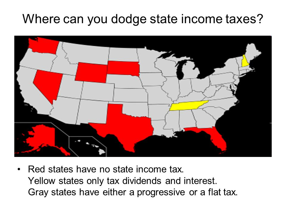 Where can you dodge state income taxes? Red states have no state income tax. Yellow states only tax dividends and interest. Gray states have either a