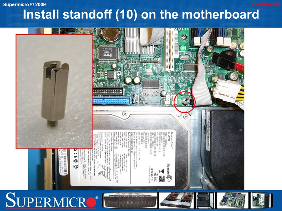 Supermicro © 2009Confidential Place DVD on the MB and HDD Screw the DVD assembly on the standoff with 6#32 screw (6) Plug the DVD cable (3) on the backplane.