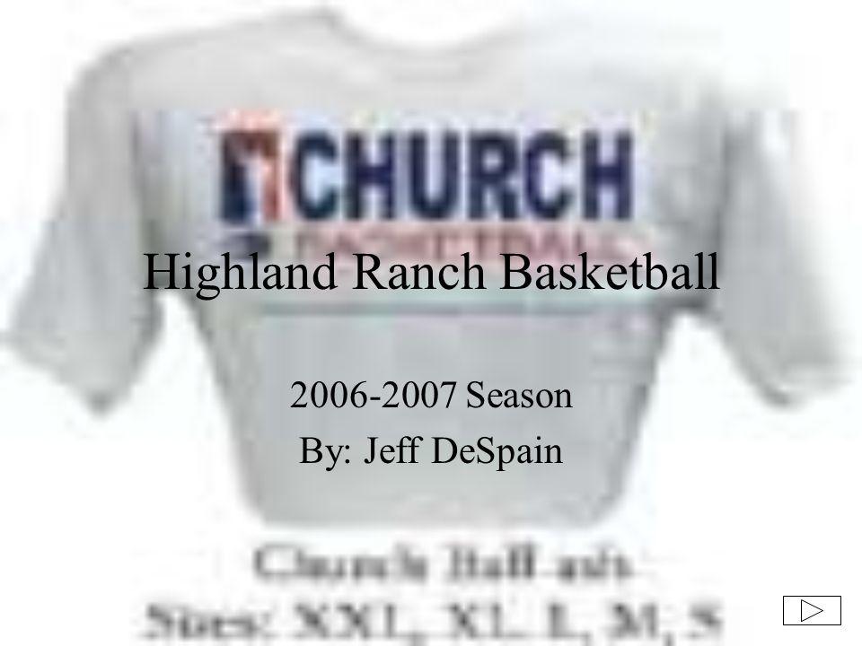 Highland Ranch Basketball 2006-2007 Season By: Jeff DeSpain