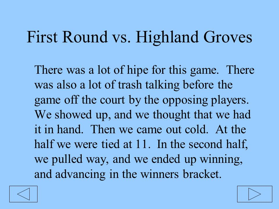 First Round vs. Highland Groves There was a lot of hipe for this game. There was also a lot of trash talking before the game off the court by the oppo
