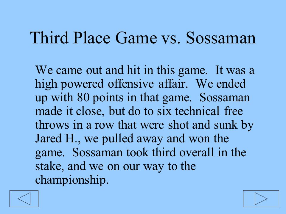 Third Place Game vs. Sossaman We came out and hit in this game. It was a high powered offensive affair. We ended up with 80 points in that game. Sossa