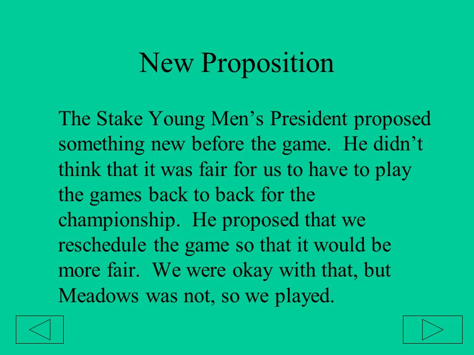 New Proposition The Stake Young Men's President proposed something new before the game. He didn't think that it was fair for us to have to play the ga