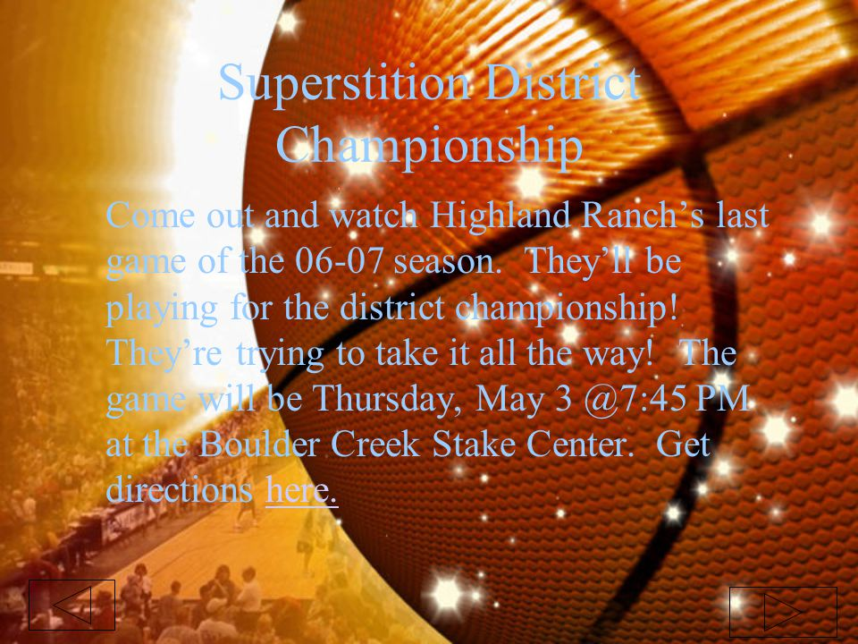 Superstition District Championship Come out and watch Highland Ranch's last game of the 06-07 season. They'll be playing for the district championship