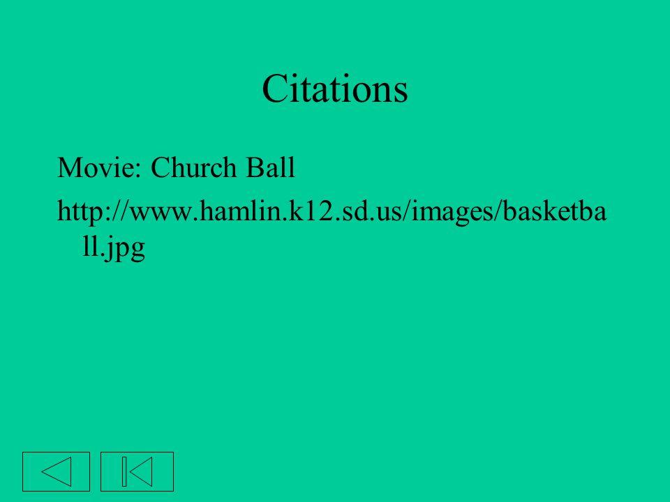 Citations Movie: Church Ball http://www.hamlin.k12.sd.us/images/basketba ll.jpg
