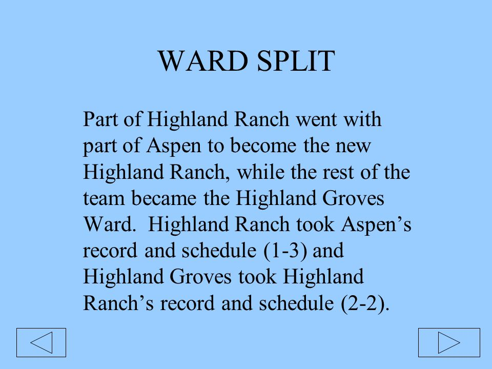 Other Wards Affected Highland Ranch, Aspen, Boulder Creek, and Eastridge Wards were all realigned in the split.