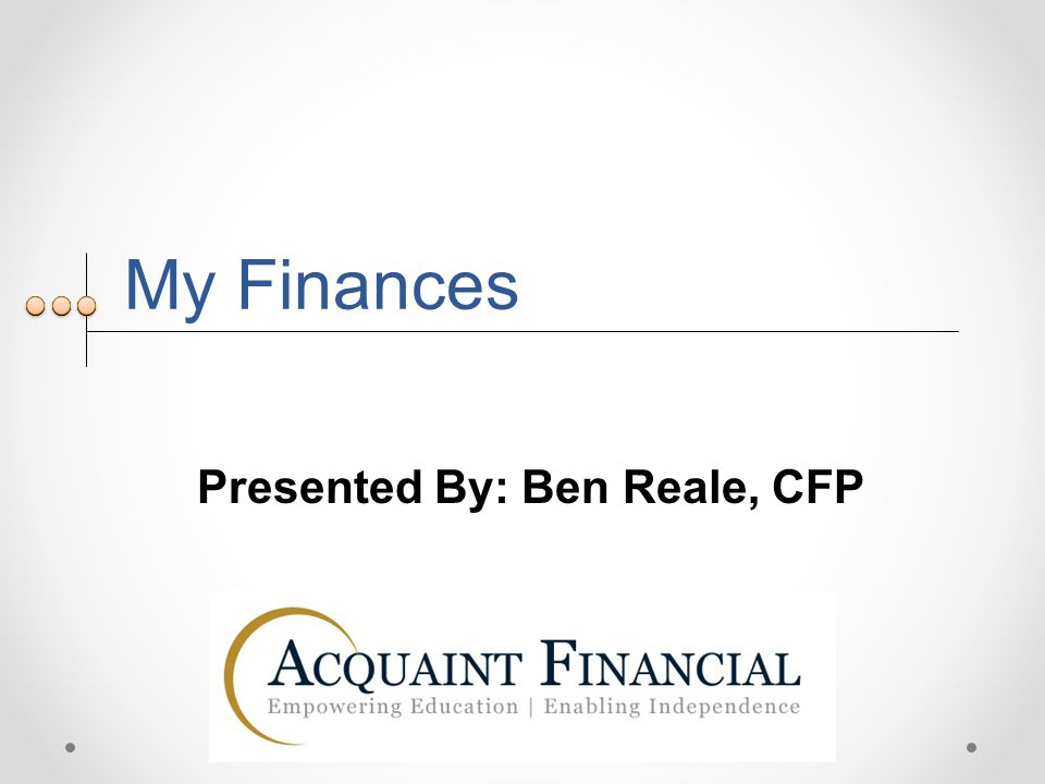 My Finances Presented By: Ben Reale, CFP