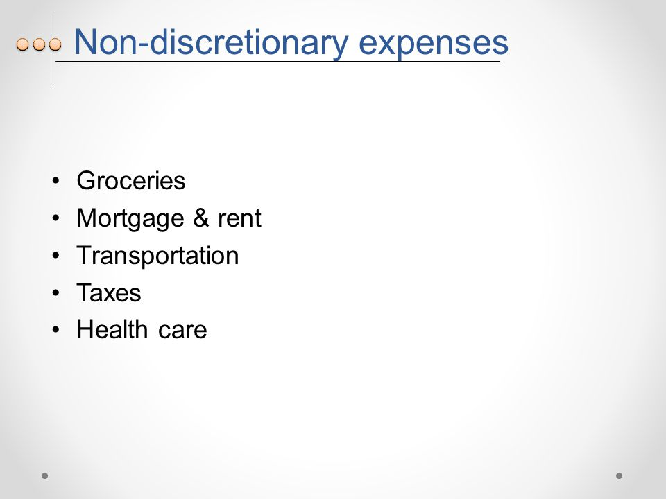 Non-discretionary expenses Groceries Mortgage & rent Transportation Taxes Health care