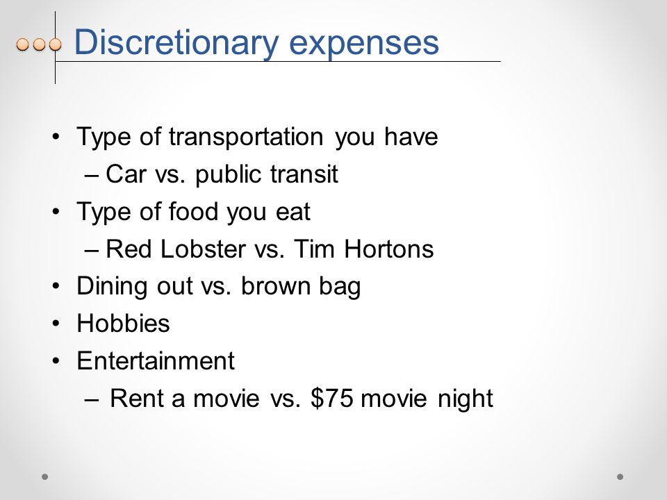 Discretionary expenses Type of transportation you have –Car vs.