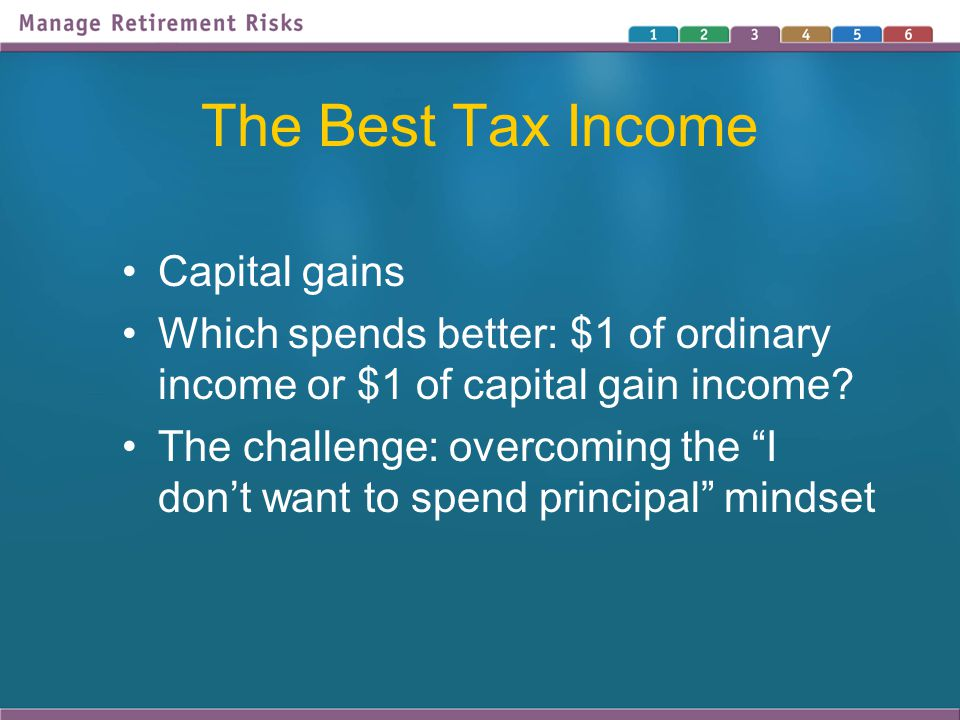 The Best Tax Income Capital gains Which spends better: $1 of ordinary income or $1 of capital gain income.