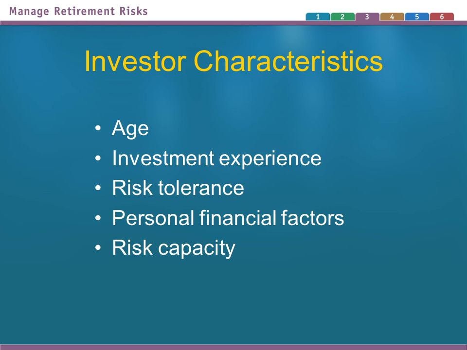 Investor Characteristics Age Investment experience Risk tolerance Personal financial factors Risk capacity