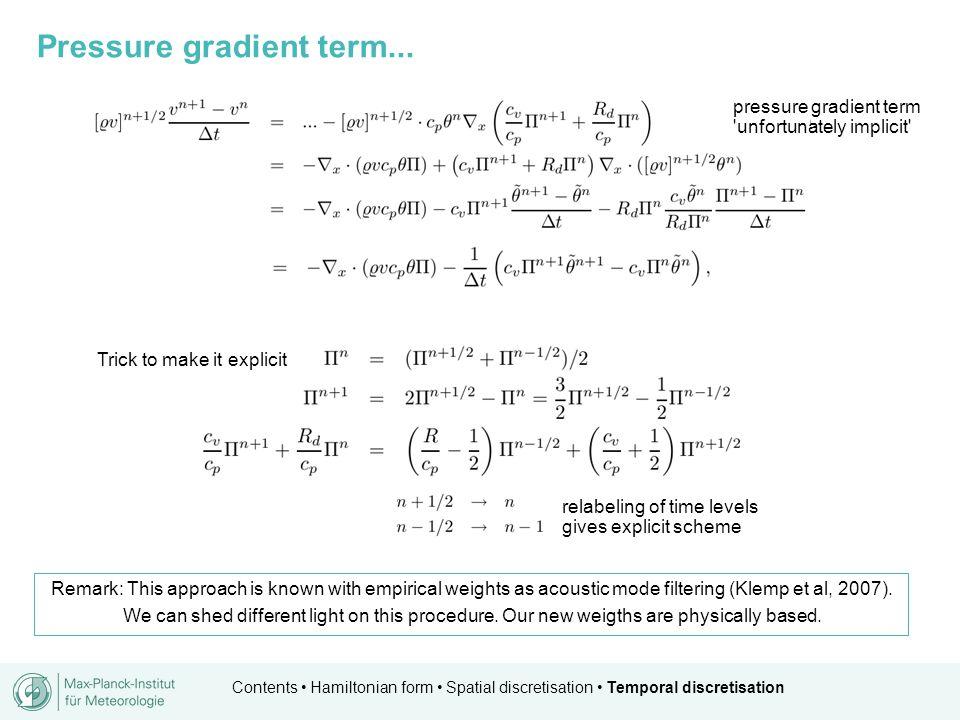 Contents Hamiltonian form Spatial discretisation Temporal discretisation Trick to make it explicit relabeling of time levels gives explicit scheme Rem