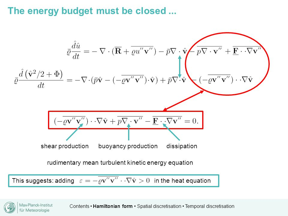 Contents Hamiltonian form Spatial discretisation Temporal discretisation The energy budget must be closed... rudimentary mean turbulent kinetic energy