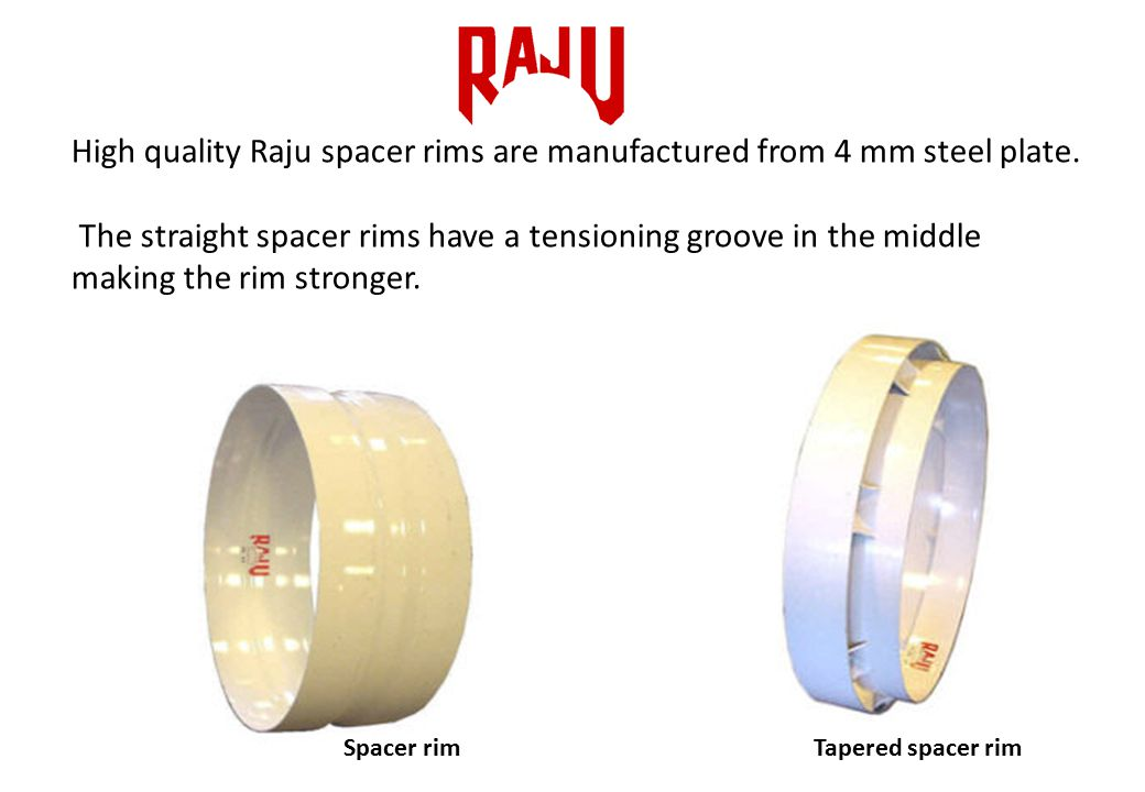 High quality Raju spacer rims are manufactured from 4 mm steel plate.