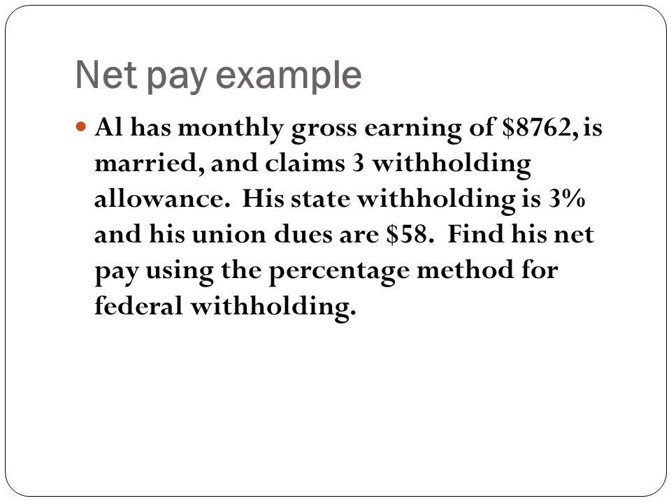 Net pay example Al has monthly gross earning of $8762, is married, and claims 3 withholding allowance.