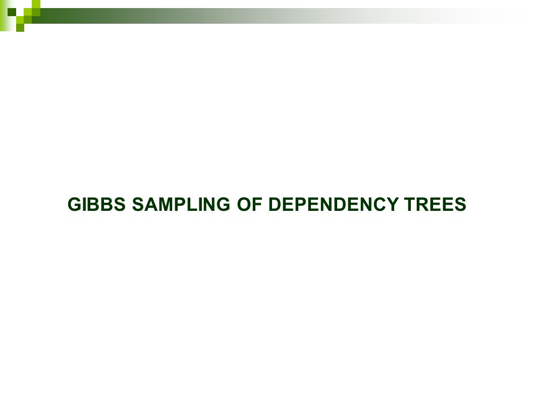 GIBBS SAMPLING OF DEPENDENCY TREES