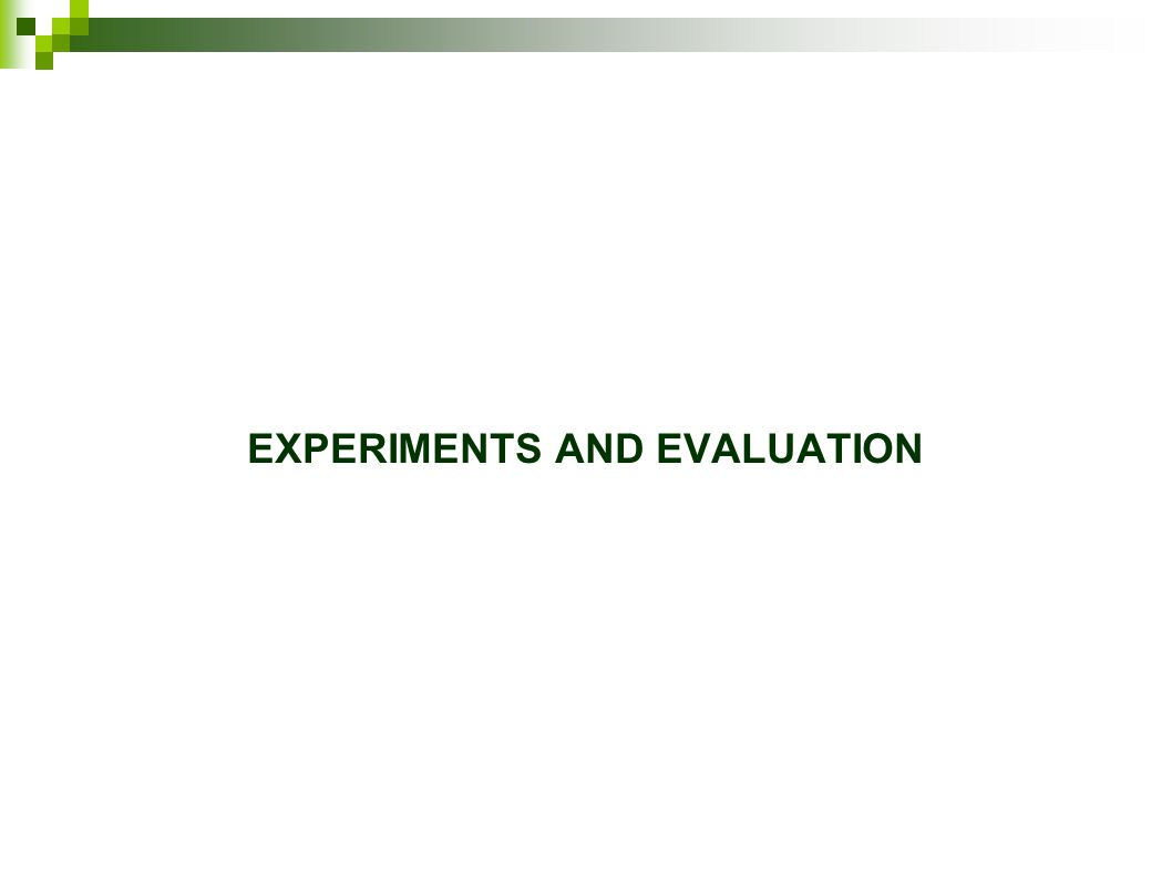 EXPERIMENTS AND EVALUATION