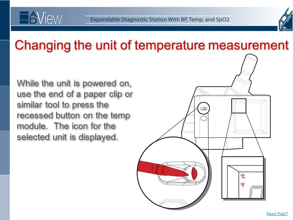 Changing the unit of temperature measurement While the unit is powered on, use the end of a paper clip or similar tool to press the recessed button on the temp module.
