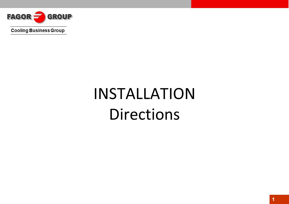 Cooling Business Group 1 INSTALLATION Directions
