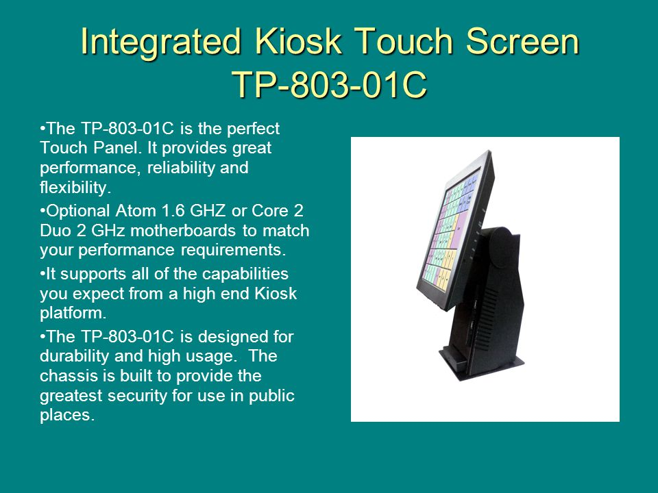 Integrated Kiosk Touch Screen TP-803-01C The TP-803-01C is the perfect Touch Panel.