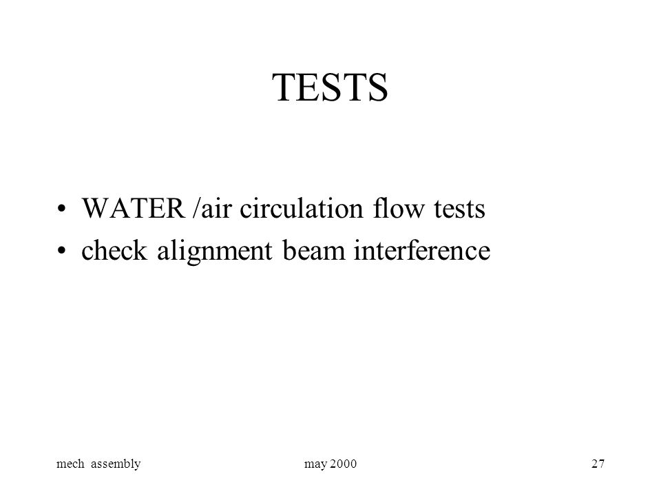mech assemblymay 200027 TESTS WATER /air circulation flow tests check alignment beam interference