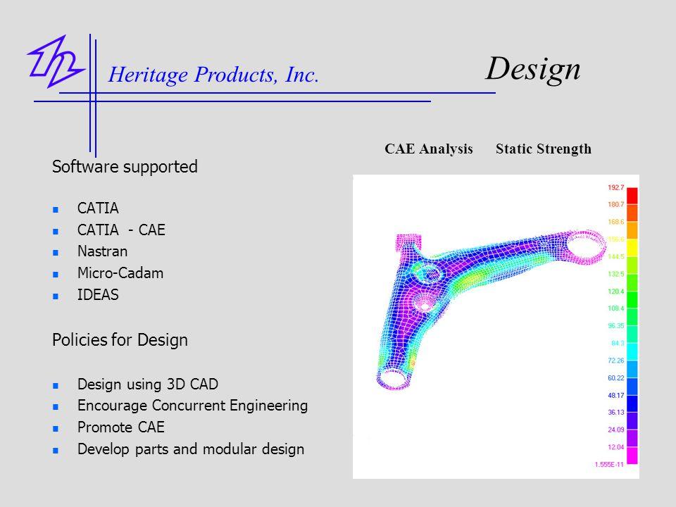 Design Software supported CATIA CATIA - CAE Nastran Micro-Cadam IDEAS Policies for Design Design using 3D CAD Encourage Concurrent Engineering Promote