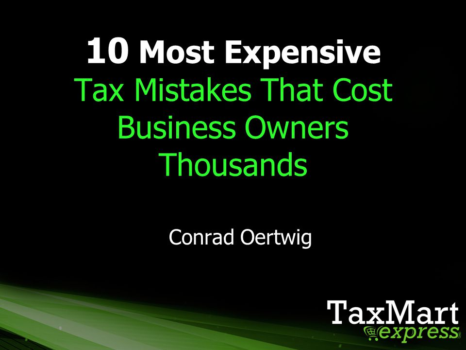 10 Most Expensive Tax Mistakes That Cost Business Owners Thousands Conrad Oertwig